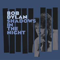 'Shadows in the Night' - Bob Dylan