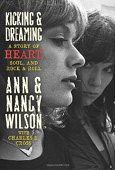 Ann & Nancy Wilson - Kicking and Dreaming: A Story of Heart, Soul, and Rock and Roll