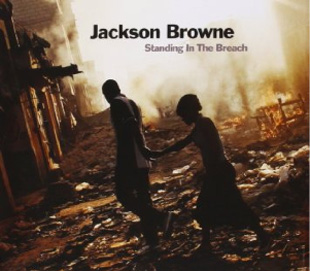 'Standing In the Breach' - Jackson Browne